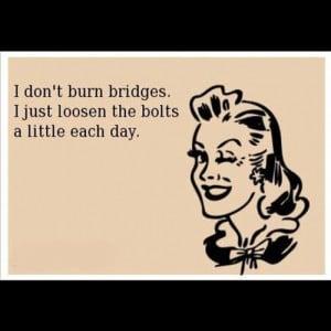 Burning Bridges #quote #funny #meme #memephoto (Taken with Instagram )