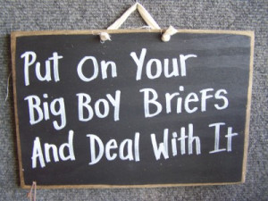... That Made You Have To Put Your Big Girl Panties or Big Boy Briefs On