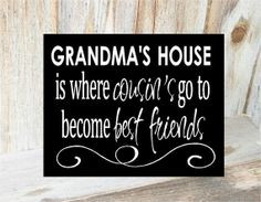 cousins | GRANDMAS HOUSE is where COUSINS go to become best friends ...