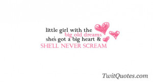 little girl with thebig old dreamsshe's got a big heart &she'll never ...