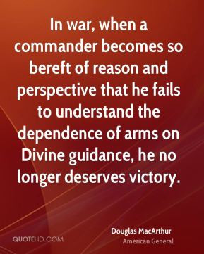 In war, when a commander becomes so bereft of reason and perspective ...