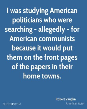 Robert Vaughn - I was studying American politicians who were searching ...