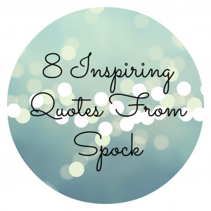 Spock Quotes That Have Inspired Me