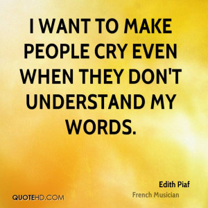 want to make people cry even when they don't understand my words.