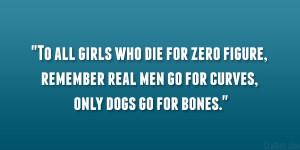 ... figure, remember real men go for curves, only dogs go for bones