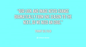 Our look and image never change dramatically from one season to the ...