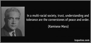 In a multi-racial society, trust, understanding and tolerance are the ...