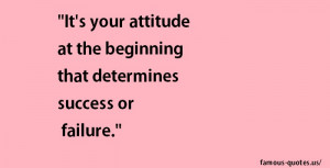 ... your attitude at the beginning that determines success or failure