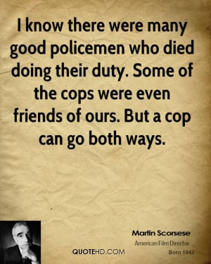 know there were many good policemen who died doing their duty. Some ...