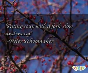 Eating soup with a fork : slow and messy .