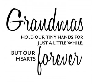 Grandmas Hold Our Tiny Hands For Just A Little While But Our Hearts ...