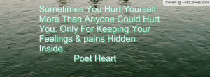 ... Hurt You. Only For Keeping Your Feelings & pains Hidden Inside. Poet