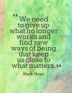 We need to give up what no longer works and find new ways of being ...