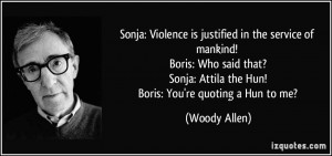 Sonja: Violence is justified in the service of mankind! Boris: Who ...