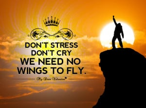 Motivational Quotes - Don't stress don't cry we need no wings to fly