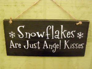 Snow flakes are just angel kisses Dont like the colour scheme but ...