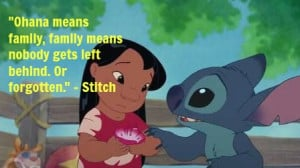 Ohana means family, family means nobody gets left behind. Or ...