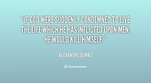 quote-Alexandre-Dumas-if-god-were-suddenly-condemned-to-live-104405 ...