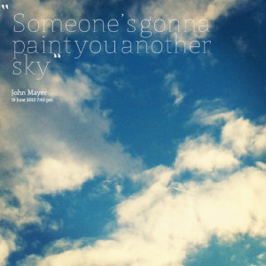 Quotes Picture: someone's gonna paint you another sky