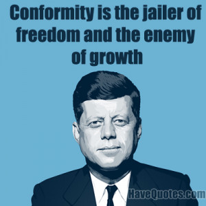 Conformity is the jailer of freedom Quote