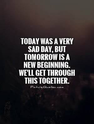 ... is a new beginning. We'll get through this together Picture Quote #1