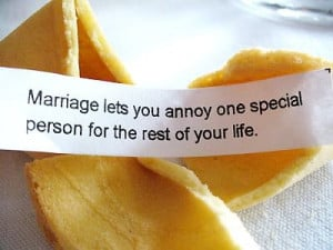 Marriage lets you annoy one special person for the rest of your life