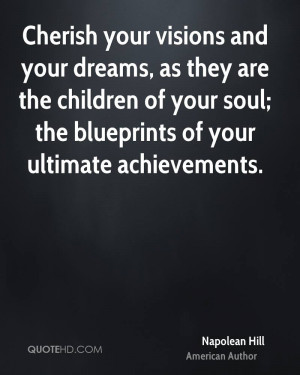 Cherish your visions and your dreams, as they are the children of your ...