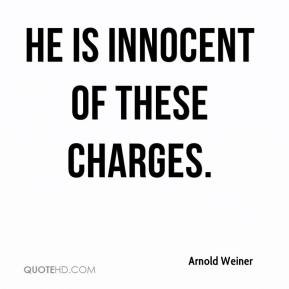 Arnold Weiner - He is innocent of these charges.