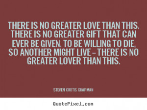 ... quote about love - There is no greater love than this. there is no