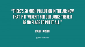 There's so much pollution in the air now that if it weren't for our ...