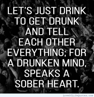 drunken mind speaks a sober heart.