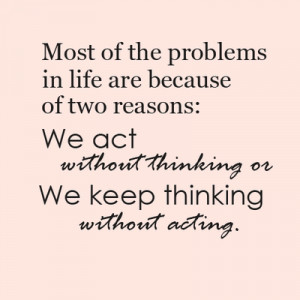 ... Without Thinking Or We Keep Thinking Without Acting - Thinking Quote