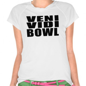 Funny Bowling Quotes Jokes : Veni Vidi Bowl Shirts