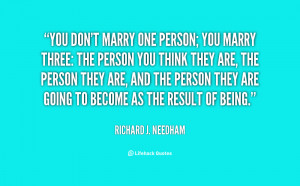 quote-Richard-J.-Needham-you-dont-marry-one-person-you-marry-26392.png