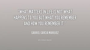 quote-Gabriel-Garcia-Marquez-what-matters-in-life-is-not-what-170499 ...
