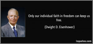 ... individual faith in freedom can keep us free. - Dwight D. Eisenhower