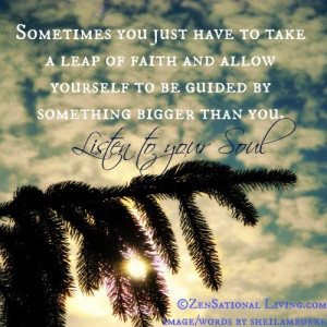 Let yourself be guided by something bigger than you.