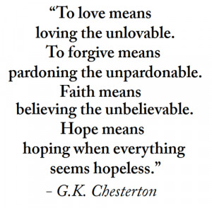 ... Faith means believing the unbelievable. Hope means hoping when