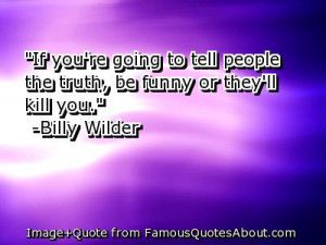 If you're going to tell people the truth, be funny or they'll kill ...