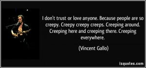 trust or love anyone. Because people are so creepy. Creepy creepy ...