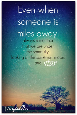 ... always remember that we are under the same sky looking at the same sun