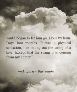 And I began to let him go. Hour by hour. Days into months. It was a ...