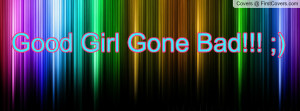 Good Girl Gone Bad Profile Facebook Covers