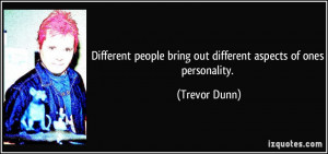 Different people bring out different aspects of ones personality ...
