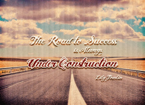 Quote of the Week: The Road To Success Is Always Under Construction.