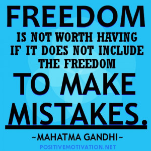 Freedom to make mistakes quotes.FREEDOM IS NOT WORTH HAVING IF IT DOES ...