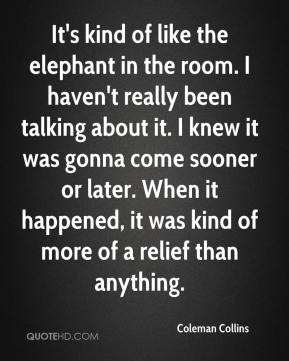 coleman-collins-quote-its-kind-of-like-the-elephant-in-the-room-i.jpg
