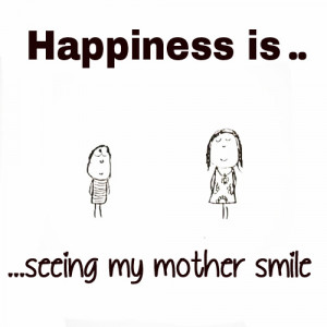 Quotes Tumblr Mom Seeing my mother smile when I