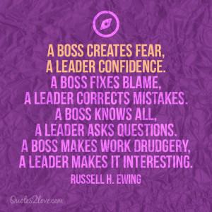 boss creates fear, a leader confidence. A boss fixes blame, a leader ...