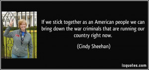 If we stick together as an American people we can bring down the war ...